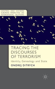 Tracing the Discourses of Terrorism - Identity, Genealogy and State ebook by O. Ditrych