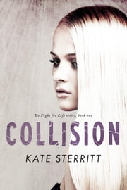 Collision (The Fight for Life Series Book 1) - The Fight for Life Series, #1 ebook by Kate Sterritt
