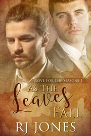 As the Leaves Fall (Love for the Seasons, #1) ebook by RJ Jones