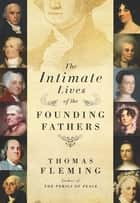 The Intimate Lives of the Founding Fathers eBook par Thomas Fleming