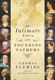 The Intimate Lives of the Founding Fathers ebook by Thomas Fleming