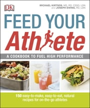 Feed Your Athlete - A Cookbook to Fuel High Performance ebook by Michael Kirtsos MS, RD, CSSD,Joseph Ewing RD, LDN