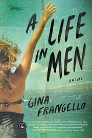 A Life in Men - A Novel ebook by Gina Frangello