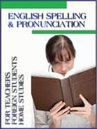 English Spelling and Pronunciation ebook by Marcus Lindley