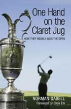 One Hand on the Claret Jug - How They Nearly Won the Open ebook by Norman Dabell