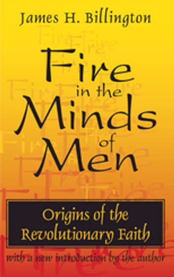 Fire in the Minds of Men - Origins of the Revolutionary Faith ebook by James H Billington