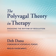 The Polyvagal Theory in Therapy - Engaging the Rhythm of Regulation audiobook by Deb Dana