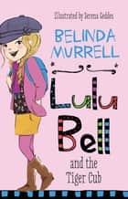 Lulu Bell and the Tiger Cub ebook by Belinda Murrell