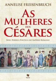 As Mulheres dos Césares ebook by Annelise Freisenburch