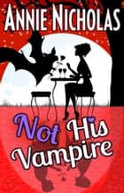 Not His Vampire - Not This Series, #3 ebook by Annie Nicholas