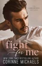 Fight for Me ebook by Corinne Michaels
