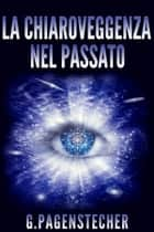 La Chiaroveggenza nel Passato ebook by G. Pagenstecher