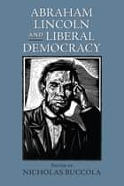Abraham Lincoln and Liberal Democracy ebook by Nicholas Buccola