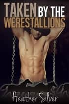 Taken by the Werestallions ebook by Heather Silver