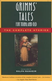 Grimms' Tales for Young and Old - The Complete Stories ebook by Jacob Ludwig Carl Grimm,Jacob W. Grimm,Wilhelm Grimm,Ralph Manheim
