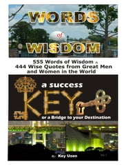 WORDS OF WISDOM - 555 Words of Wisdom & 444 Wise Quotes from Great Men and Women in the World ebook by Key Usen