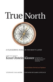 True North - A Flickering soul in no man's land; Knut Utstein Kloster, father of the $40-billion-a-year modern cruise industry ebook by Stephanie Gallagher