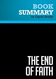 Summary: The End of Faith - Sam Harris - Religion, Terror, and the Future of Reason ebook by Capitol Reader