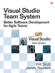 Visual Studio Team System: Better Software Development for Agile Teams ebook by Stott, Will W.