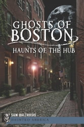 Ghosts of Boston - Haunts of the Hub ebook by Sam Baltrusis