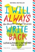 I Will Always Write Back - How One Letter Changed Two Lives ebook by Martin Ganda, Caitlin Alifirenka, Liz Welch