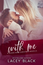 With Me - A Rivers Edge Christmas Novella ebook by Lacey Black