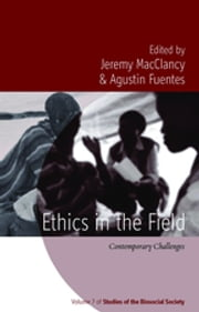 Ethics in the Field - Contemporary Challenges ebook by Jeremy MacClancy,Agustin Fuentes