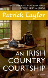 An Irish Country Courtship - A Novel ebook by Patrick Taylor