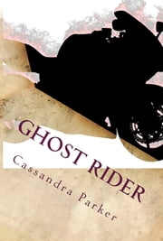 Ghost Rider: A Ride With Harley Short Story 6 ebook by Cassandra Parker