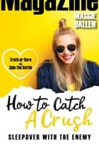 Sleepover with the Enemy - How to Catch a Crush, #5 ebook by Maggie Dallen