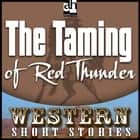 Taming of Red Thunder, The audiobook by Max Brand