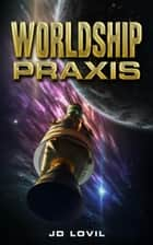 Worldship Praxis ebook by