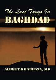 The Last Tango in Baghdad ebook by Albert Khabbaza, MD
