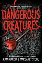 Dangerous Creatures ebook by Kami Garcia,Margaret Stohl