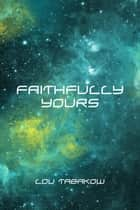 Faithfully Yours ebook by Lou Tabakow
