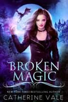 Broken Magic (Worlds of Magic Book 1) - Worlds of Magic, #1 ebook by Catherine Vale