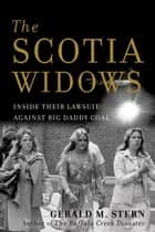 The Scotia Widows - Inside Their Lawsuit Against Big Daddy Coal ebook by Gerald Stern