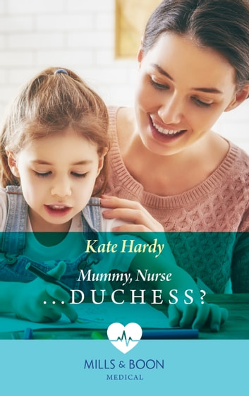 Mummy, Nurse...Duchess? (Mills & Boon Medical) (Paddington Children's Hospital, Book 3) ebook by Kate Hardy