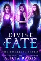 Divine Fate: The Complete Series ebook by Alicia Rades