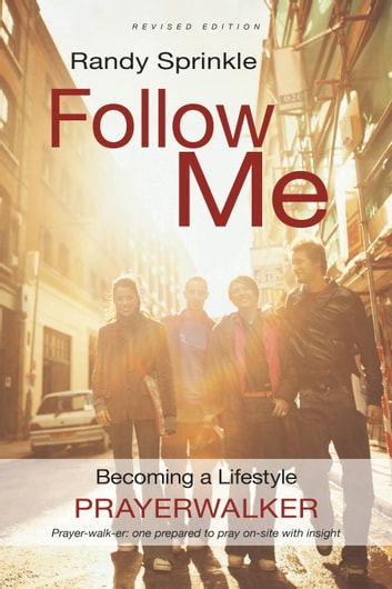 Follow Me (Revised Edition) - Becoming a Lifestyle Prayerwalker ebook by Randy Sprinkle