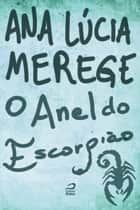O Anel do Escorpião ebook by Ana Lúcia Merege