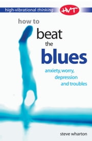 High Vibrational Thinking: How to Beat The Blues ebook by Steve Wharton