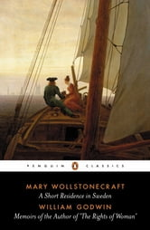 A Short Residence in Sweden & Memoirs of the Author of 'The Rights of Woman' ebook by Mary Wollstonecraft,William Godwin