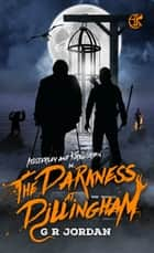 The Darkness at Dillingham: An Austerley & Kirkgordon Adventure ebook by G R Jordan