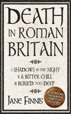 Death in Roman Britain - Box Set - 3 Books in 1 電子書籍 by Jane Finnis