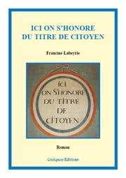 Ici on s'honore du titre de citoyen ebook by Francine Labeyrie