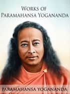 Works of Paramahansa Yogananda eBook by Paramahansa Yogananda