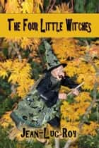 The Four Little Witches ebook by Jean-Luc Roy