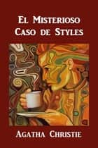 El Misterioso Caso de Styles - The Mysterious Affair at Styles, Spanish edition eBook by Agatha Christie