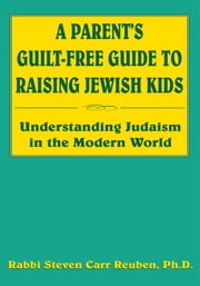 A Parent's Guilt-Free Guide to Raising Jewish Kids ebook by Rabbi Steven Carr Reuben